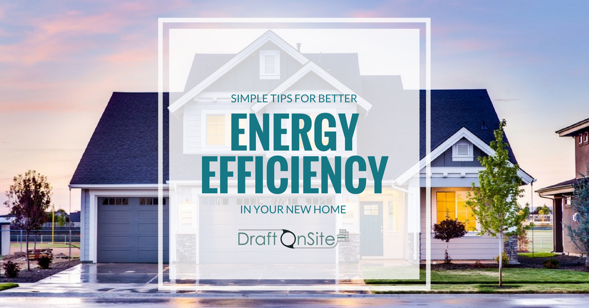 Simple Tips For Better Energy Efficiency In Your New Home