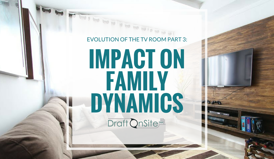 Evolution Of The TV Room Part 3: Impact On Family Dynamics