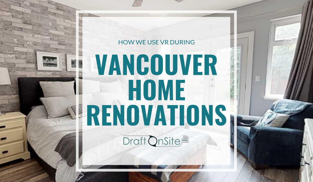 How We Use VR During Vancouver Home Renovations