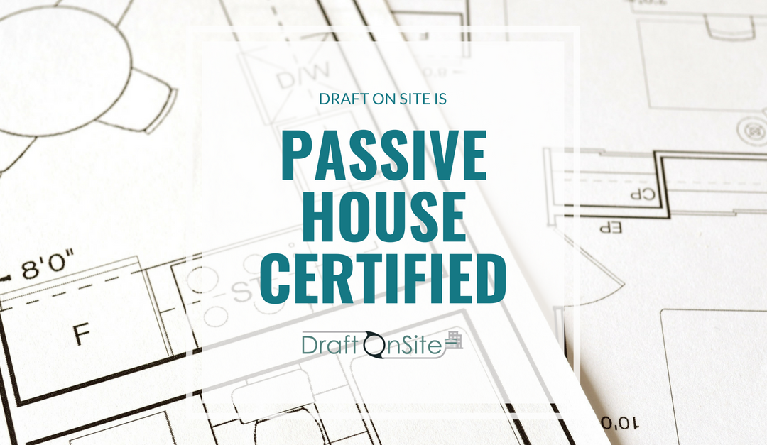 Draft On Site is Passive House Certified