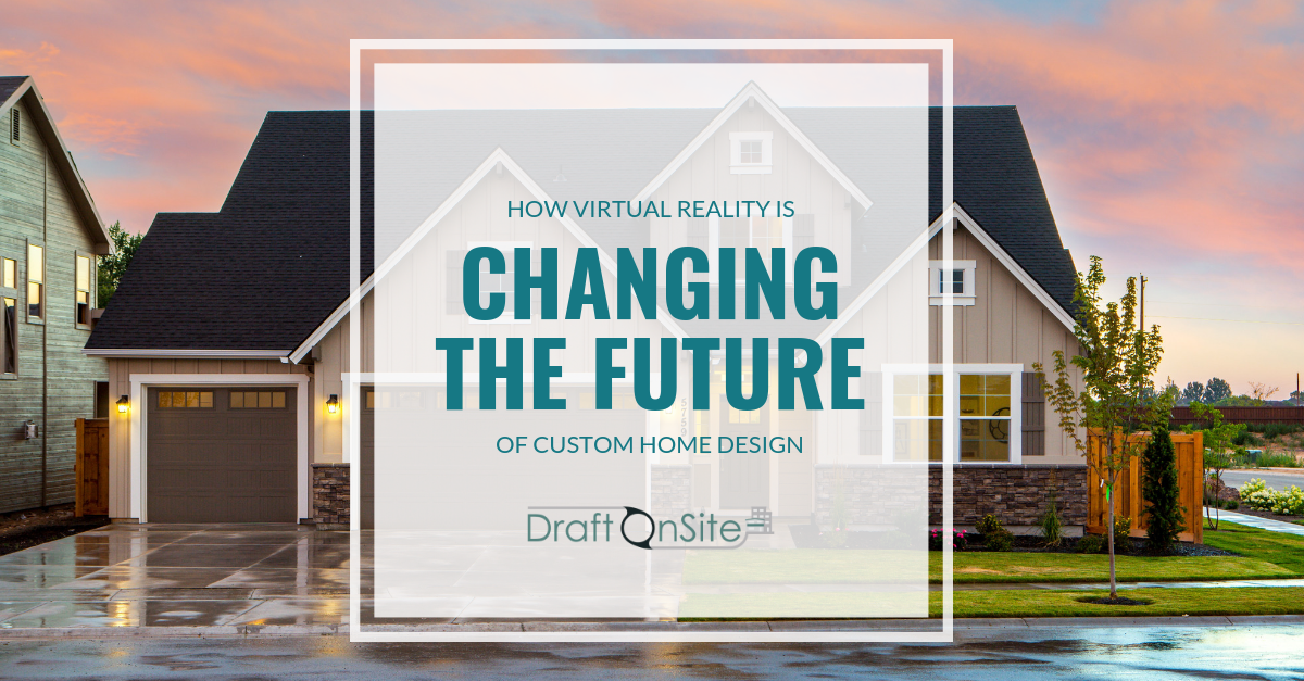 virtual reality changing future custom home design - vancouver home designer - draft on site services inc