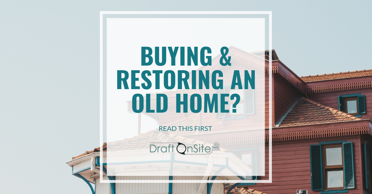 buying and restoring an old home - vancouver home designer - draft on site services inc