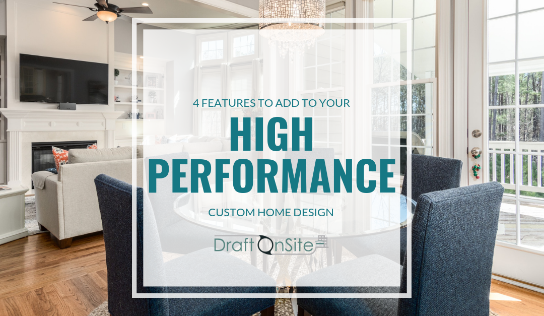 4 Features To Add To Your High-Performance Custom Home Design